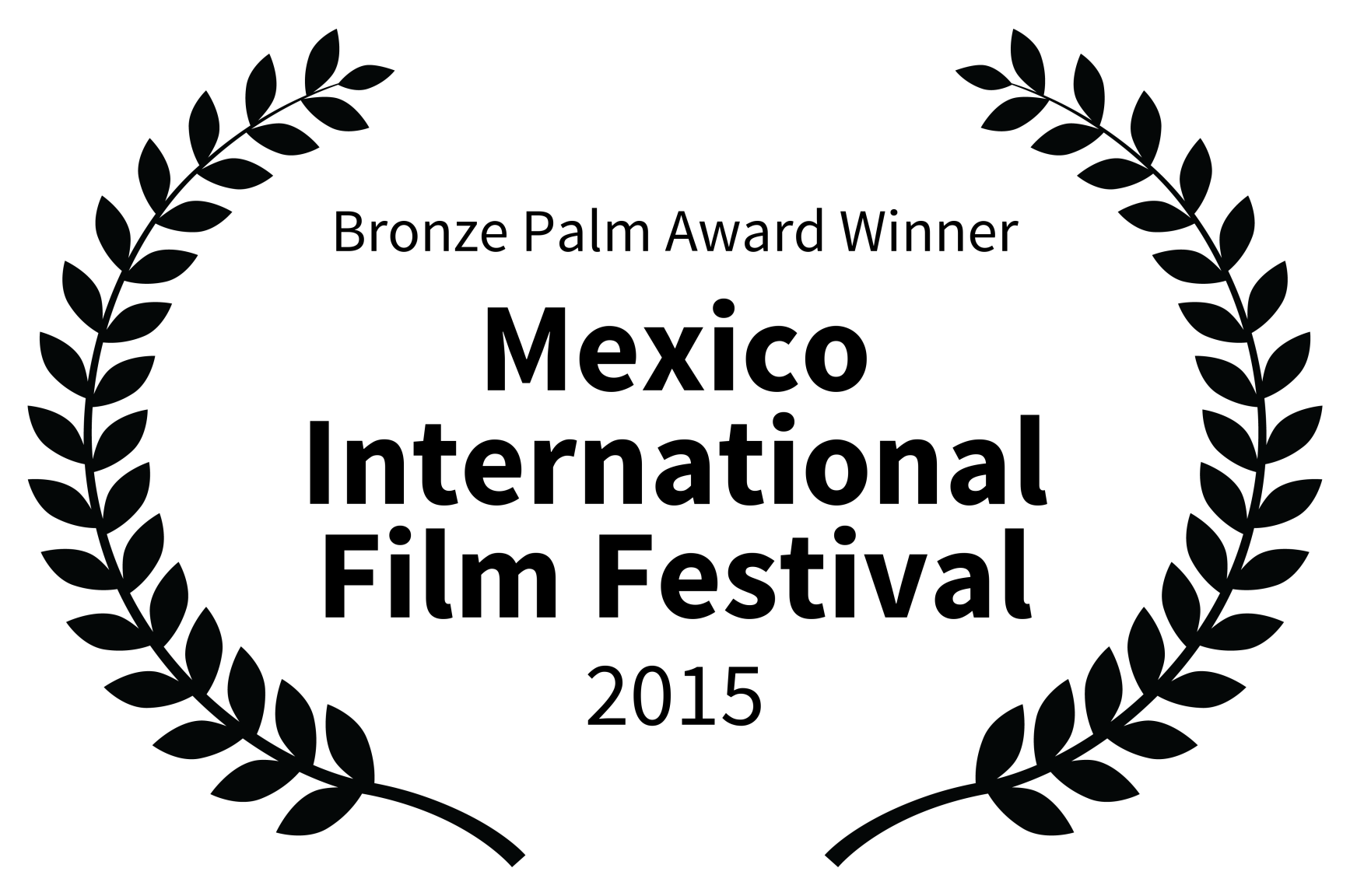 Bronze Palm Award Winner - Mexico International Film Festival - 2015